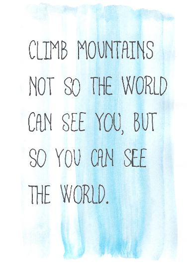 'Climb mountains not so the world can see you, but so you can see the world' // Image: VAN BRITT