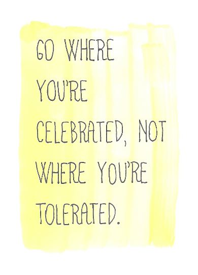 'Go where you're celebrated, not where you're tolerated.' // Image: VAN BRITT