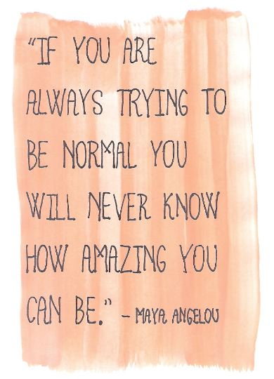 'If you are always trying to be normal you will never know how amazing you can be.' - Maya Angelou // Image: VAN BRITT