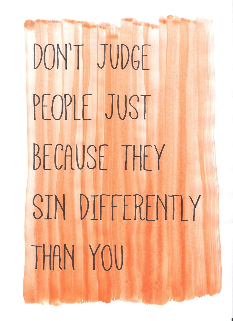 'Don't judge people just because they sin differently than you.' // Image: VAN BRITT