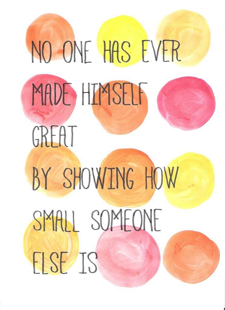 'No one has ever made himself great by showing how small someone else is' // VAN BRITT