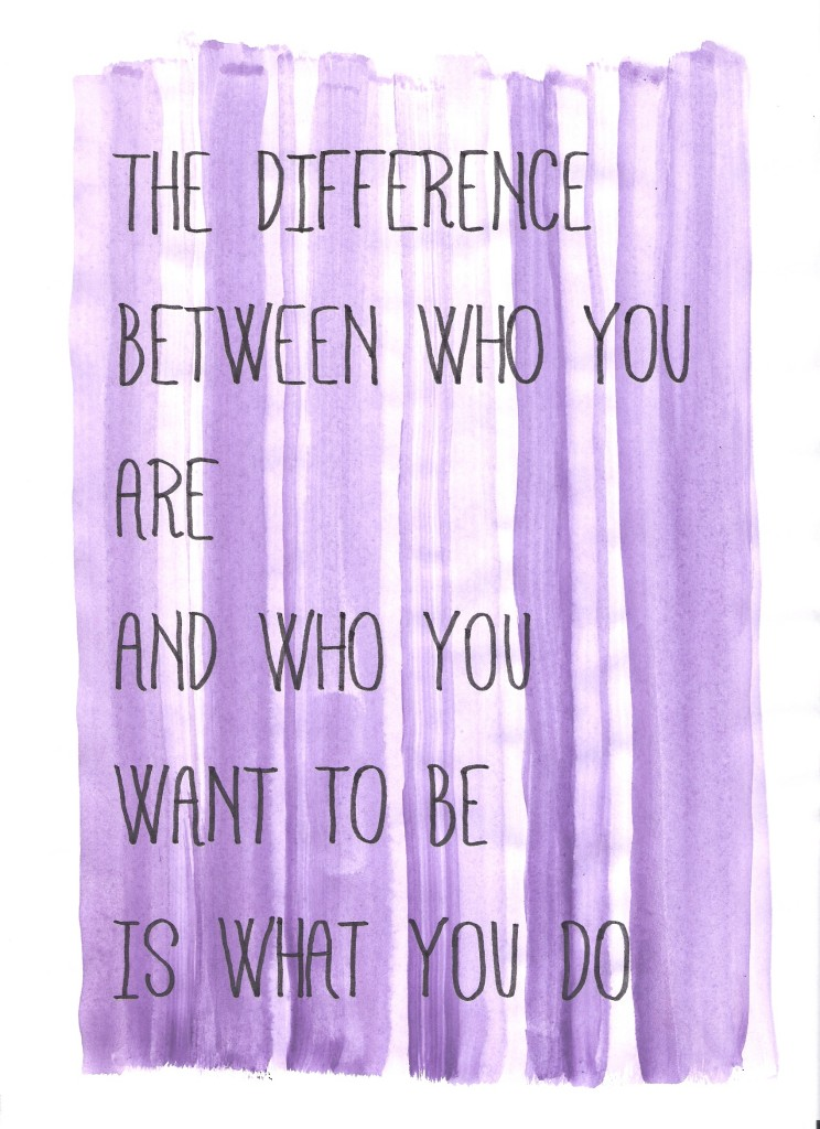 'The difference between who you are and who you want to be, is what you do.' // Image: VAN BRITT