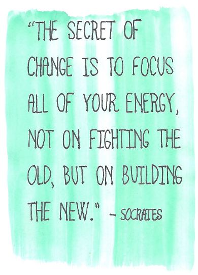 'The secret of change is to focus all of your energy, not on fighting the old, but on building the new.' - Socrates // Image: VAN BRITT