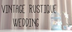 VINTAGE RUSTIQUE WEDDING